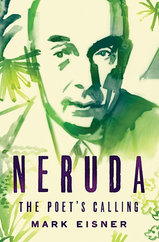 NERUDA: the Poet's Calling by Mark Eisner