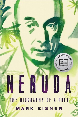 NERUDA: The Biography of a Poet by Mark Eisner